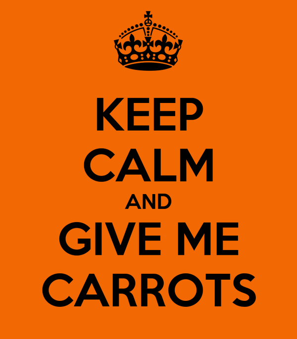 KEEP CALM AND GIVE ME CARROTS