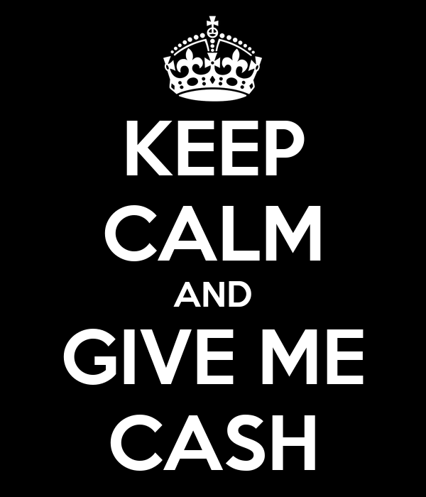 KEEP CALM AND GIVE ME CASH