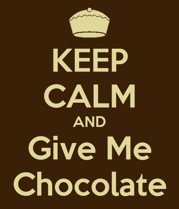 KEEP CALM AND Give Me Chocolate