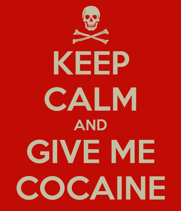 KEEP CALM AND GIVE ME COCAINE