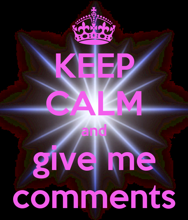 KEEP CALM and give me comments