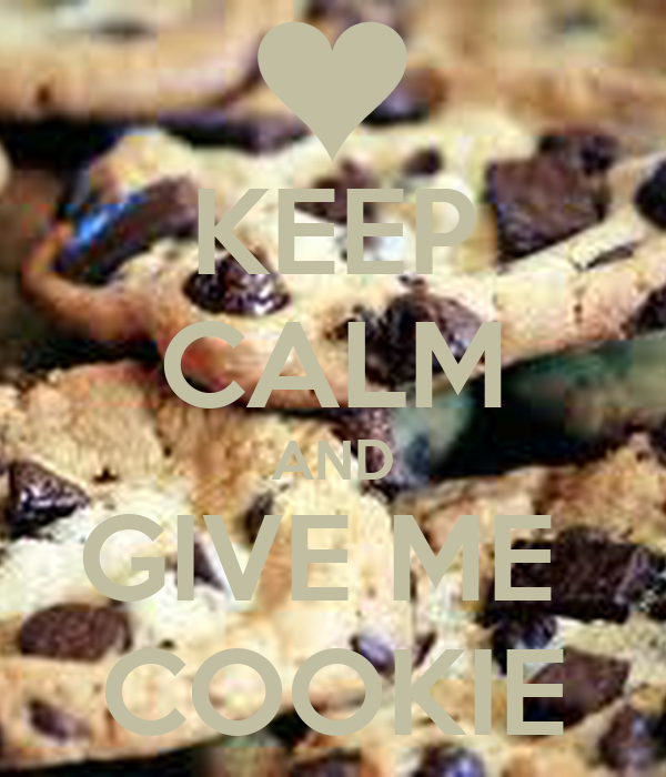 KEEP CALM AND GIVE ME  COOKIE