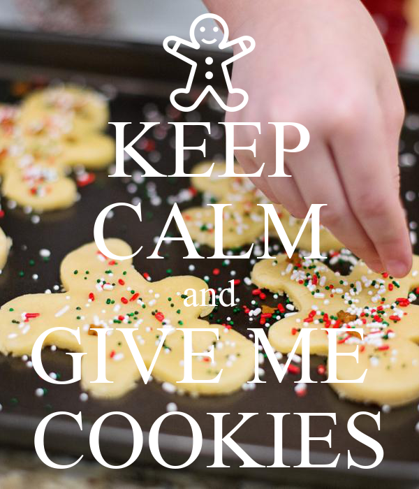 KEEP CALM and GIVE ME  COOKIES