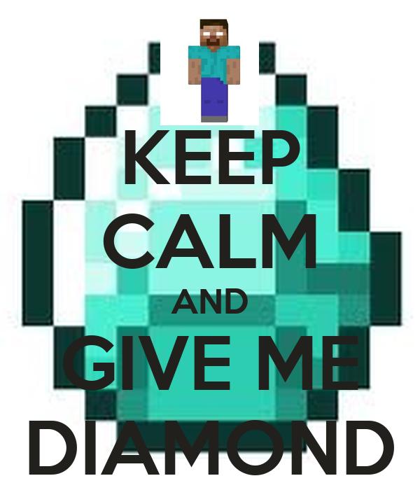 KEEP CALM AND GIVE ME DIAMOND