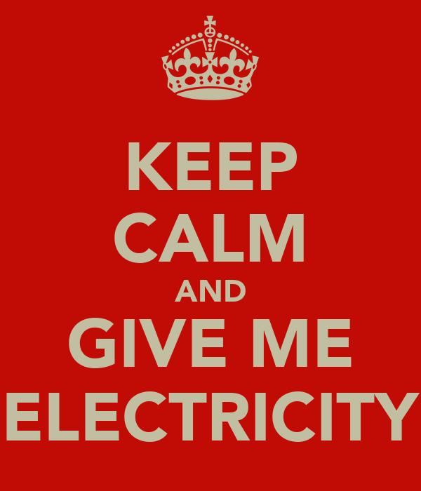 KEEP CALM AND GIVE ME ELECTRICITY