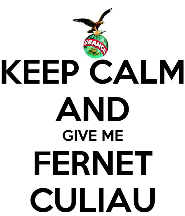 KEEP CALM AND GIVE ME FERNET CULIAU