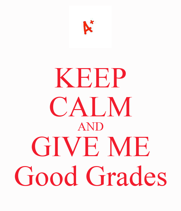 KEEP CALM AND GIVE ME Good Grades