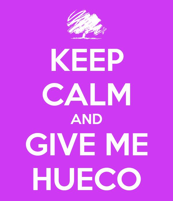 KEEP CALM AND GIVE ME HUECO