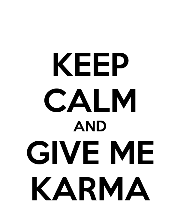 KEEP CALM AND GIVE ME KARMA