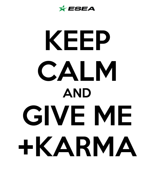 KEEP CALM AND GIVE ME +KARMA