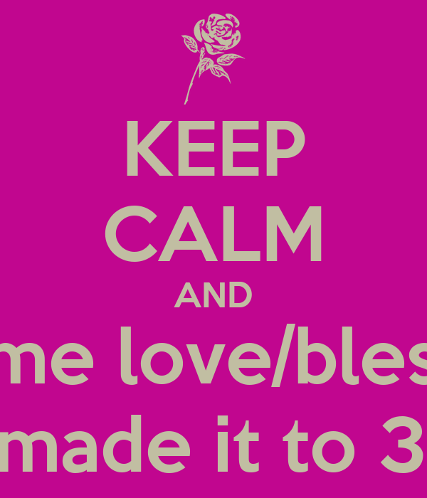 KEEP CALM AND give me love/blessings i made it to 32