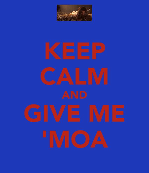 KEEP CALM AND GIVE ME 'MOA