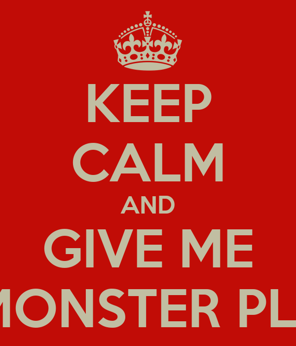KEEP CALM AND GIVE ME MONSTER PLS