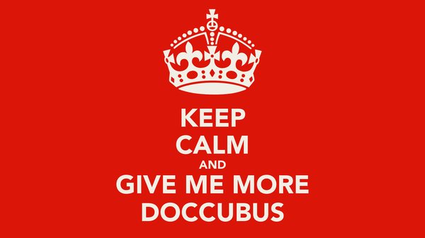 KEEP CALM AND GIVE ME MORE DOCCUBUS