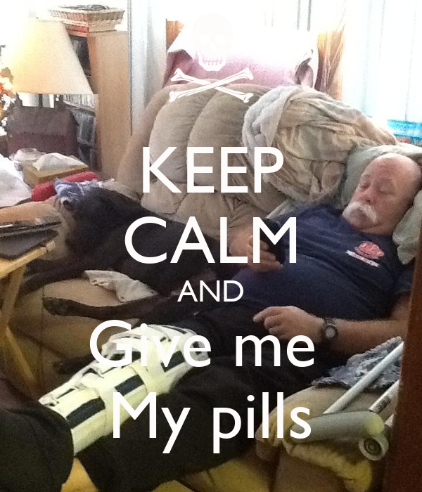 KEEP CALM AND Give me  My pills