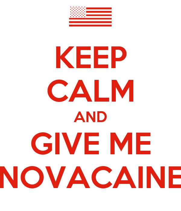 KEEP CALM AND GIVE ME NOVACAINE