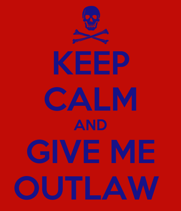 KEEP CALM AND GIVE ME OUTLAW