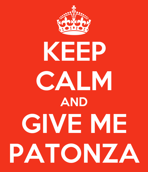 KEEP CALM AND GIVE ME PATONZA