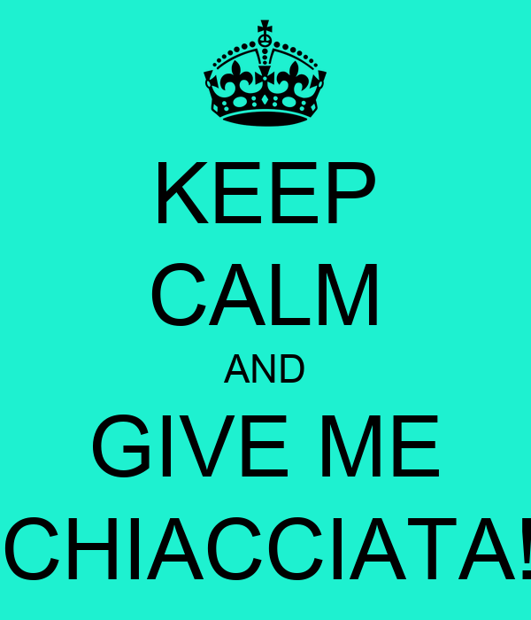 KEEP CALM AND GIVE ME SCHIACCIATA!!!