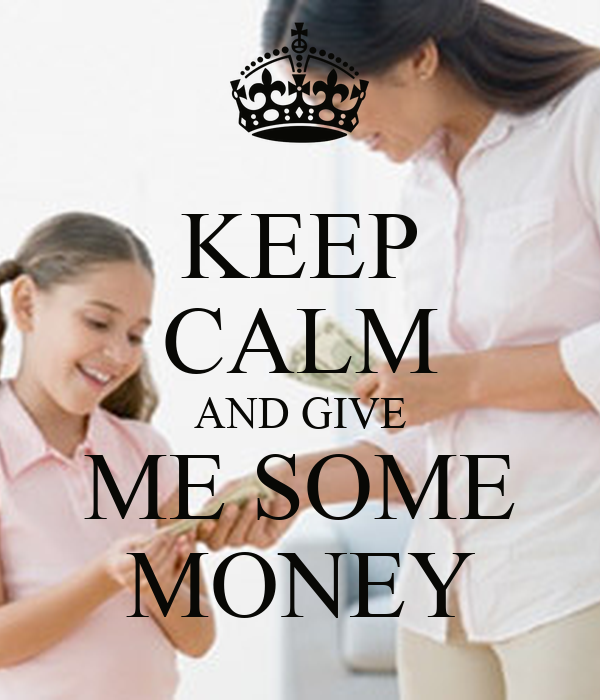 KEEP CALM AND GIVE ME SOME MONEY
