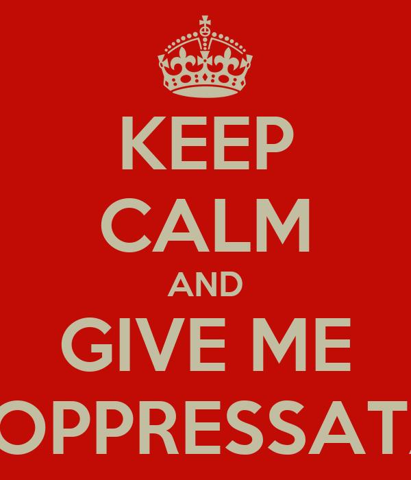 KEEP CALM AND GIVE ME SOPPRESSATA