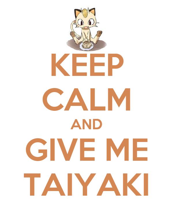 KEEP CALM AND GIVE ME TAIYAKI