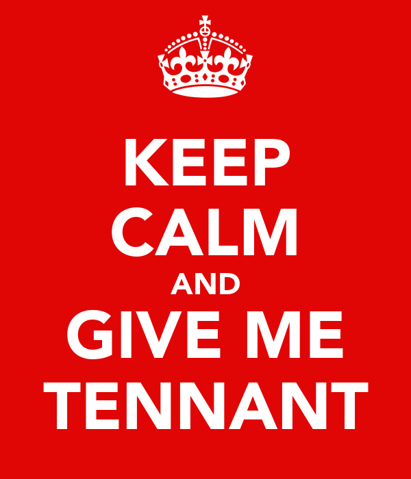 KEEP CALM AND GIVE ME TENNANT