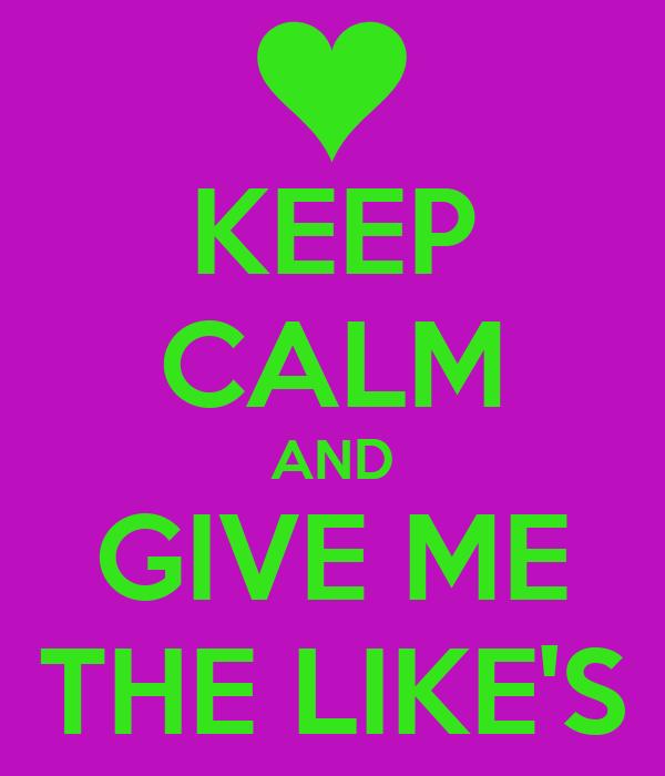 KEEP CALM AND GIVE ME THE LIKE'S