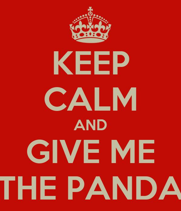 KEEP CALM AND GIVE ME THE PANDA