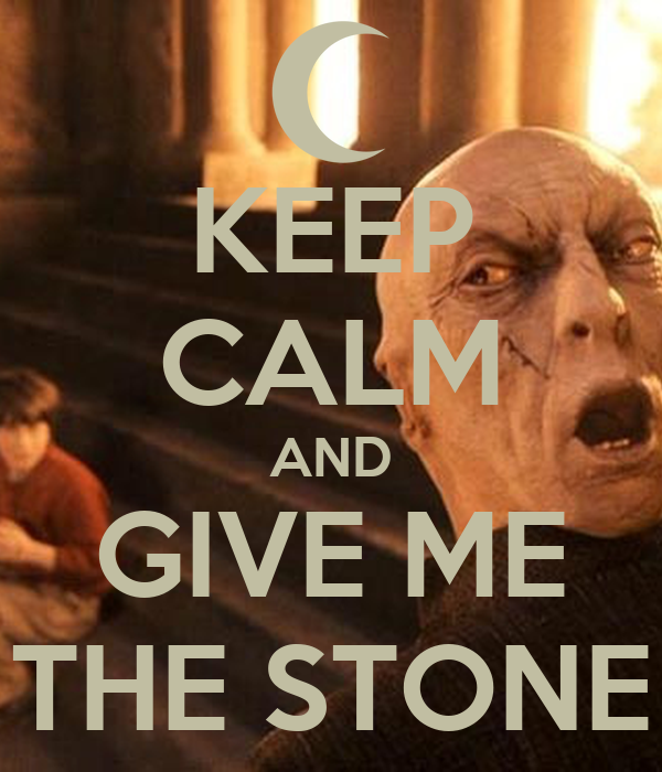 KEEP CALM AND GIVE ME THE STONE