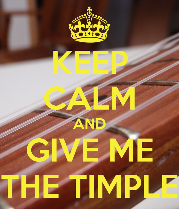 KEEP CALM AND GIVE ME THE TIMPLE