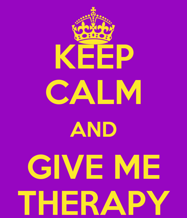 KEEP CALM AND GIVE ME THERAPY