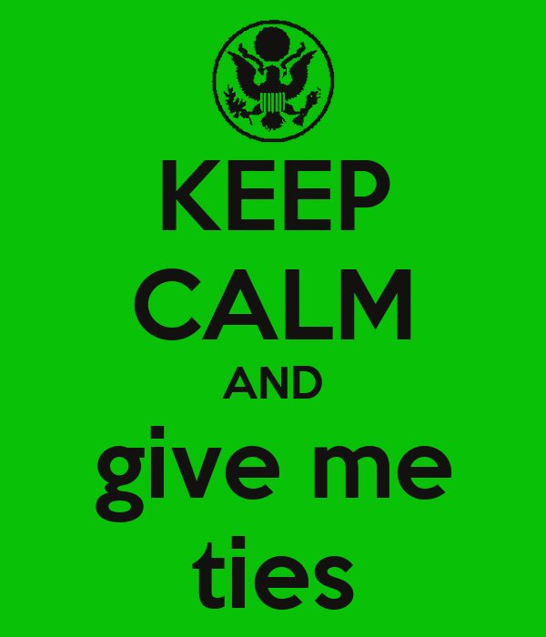 KEEP CALM AND give me ties