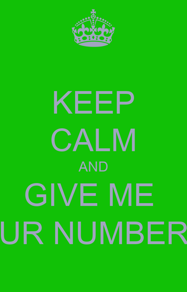 KEEP CALM AND GIVE ME  UR NUMBER