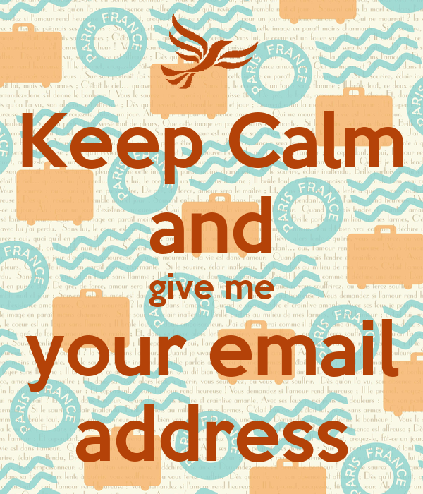 Keep Calm and give me your email address