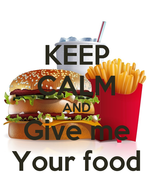 KEEP CALM AND Give me Your food