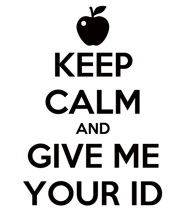 KEEP CALM AND GIVE ME YOUR ID