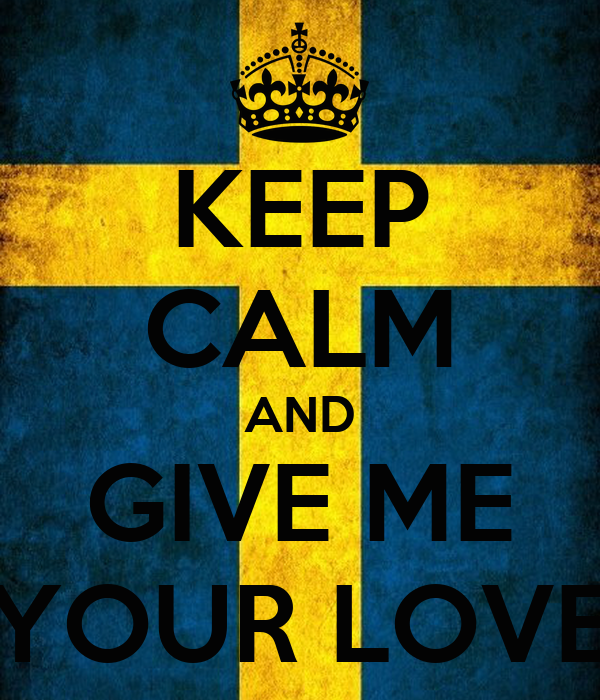 KEEP CALM AND GIVE ME YOUR LOVE