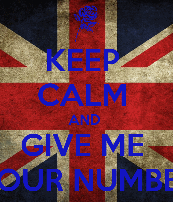 KEEP  CALM  AND  GIVE ME  YOUR NUMBER