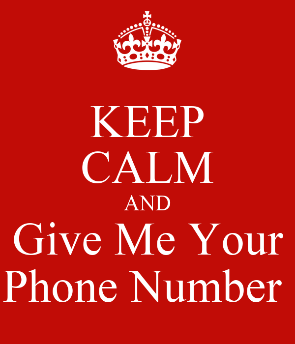 KEEP CALM AND Give Me Your Phone Number