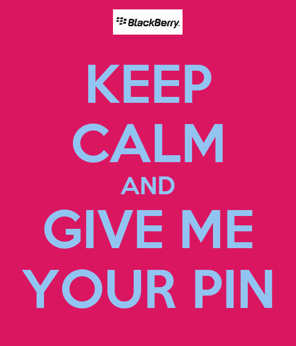 KEEP CALM AND GIVE ME YOUR PIN