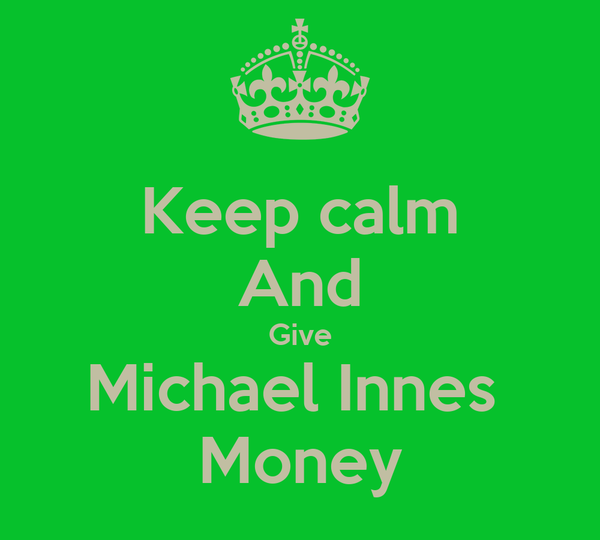 Keep calm And Give Michael Innes  Money
