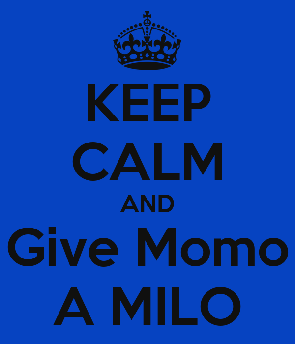 KEEP CALM AND Give Momo A MILO