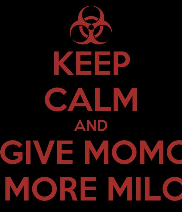 KEEP CALM AND  GIVE MOMO  MORE MILO