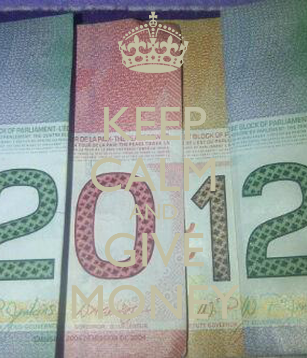 KEEP CALM AND GIVE MONEY