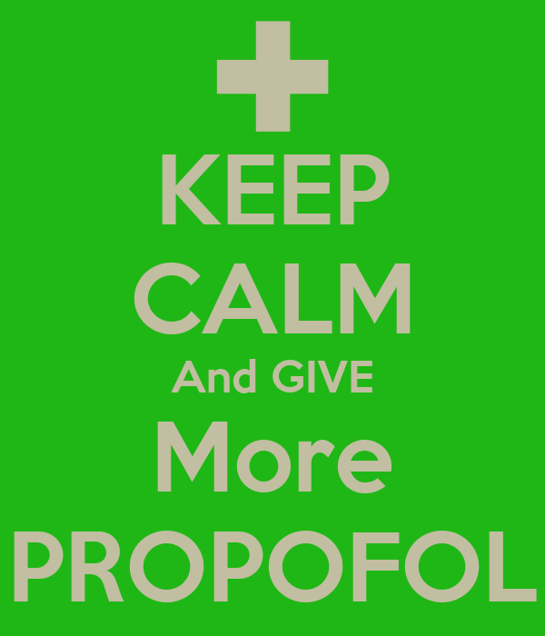 KEEP CALM And GIVE More PROPOFOL