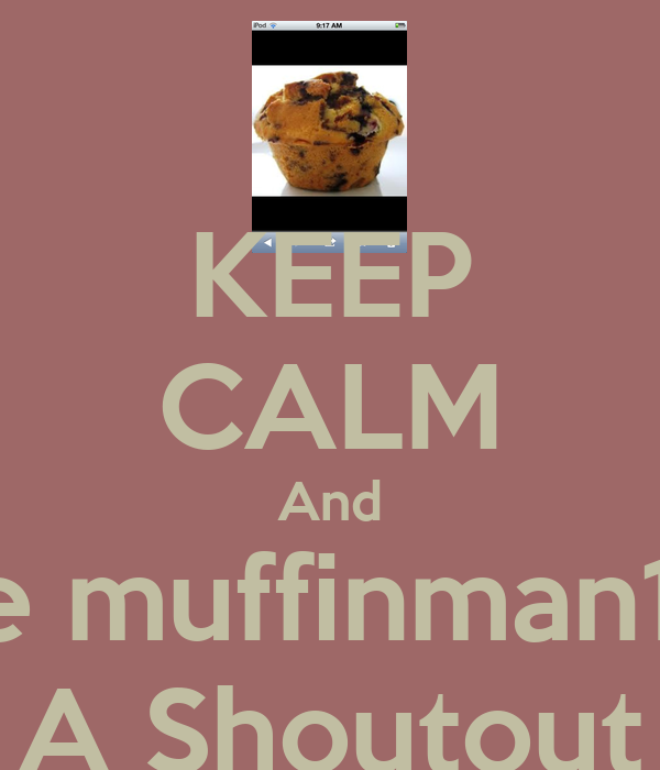 KEEP CALM And Give muffinman1313 A Shoutout