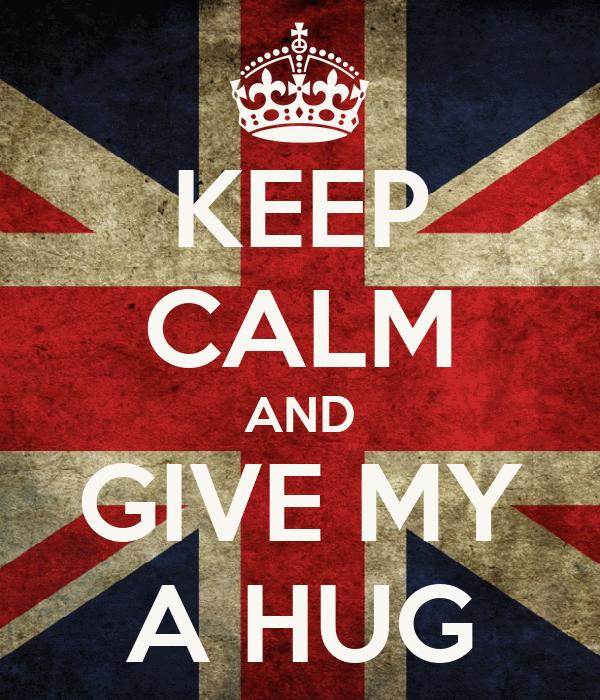 KEEP CALM AND GIVE MY A HUG