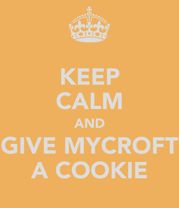 KEEP CALM AND GIVE MYCROFT A COOKIE
