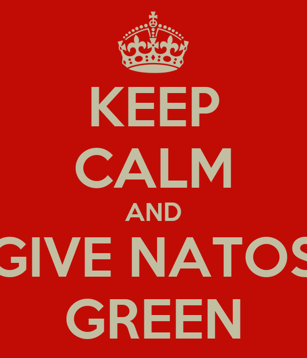 KEEP CALM AND GIVE NATOS GREEN